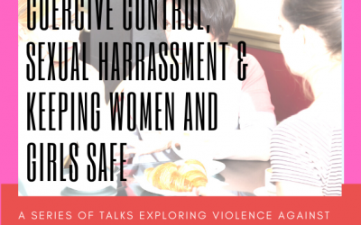 Coercive Control, Sexual Harassment and Keeping Women and Girls Safe